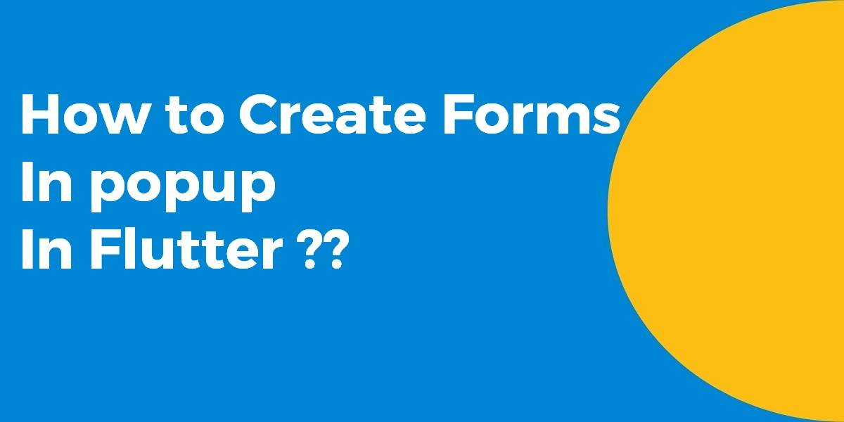How to Create Forms In popup In Flutter