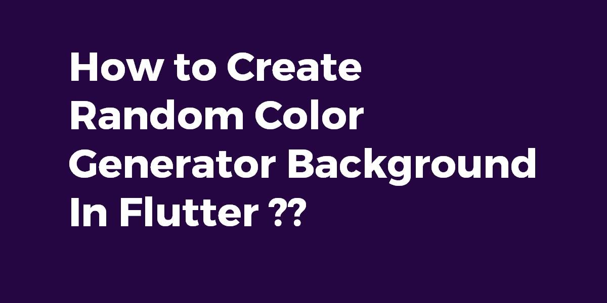 How to Create Random Color Generator Background In Flutter