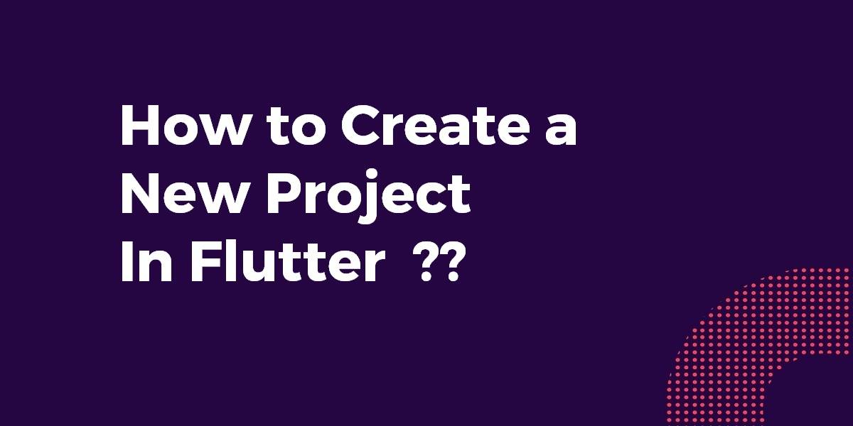 How to Create a New Project In Flutter