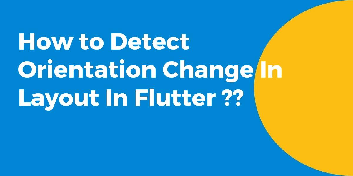 How to Detect Orientation Change in Layout In Flutter