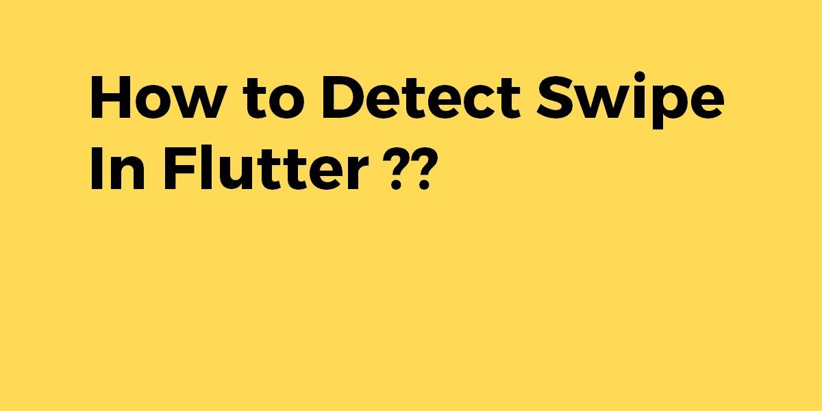 How to Detect Swipe In Flutter