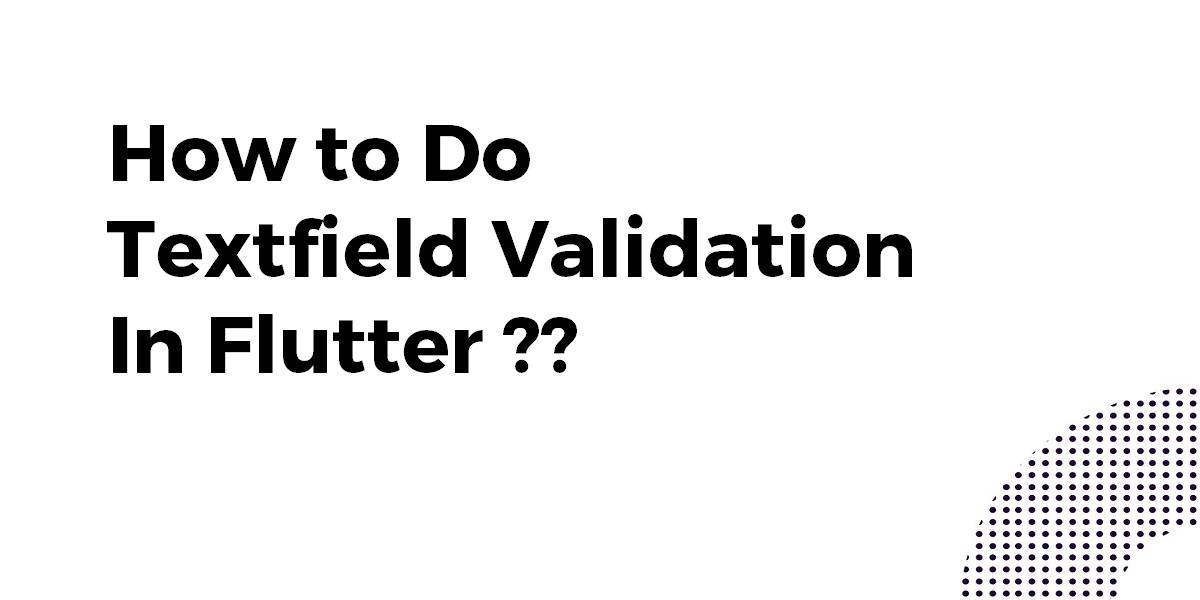How to Do Textfield Validation In Flutter