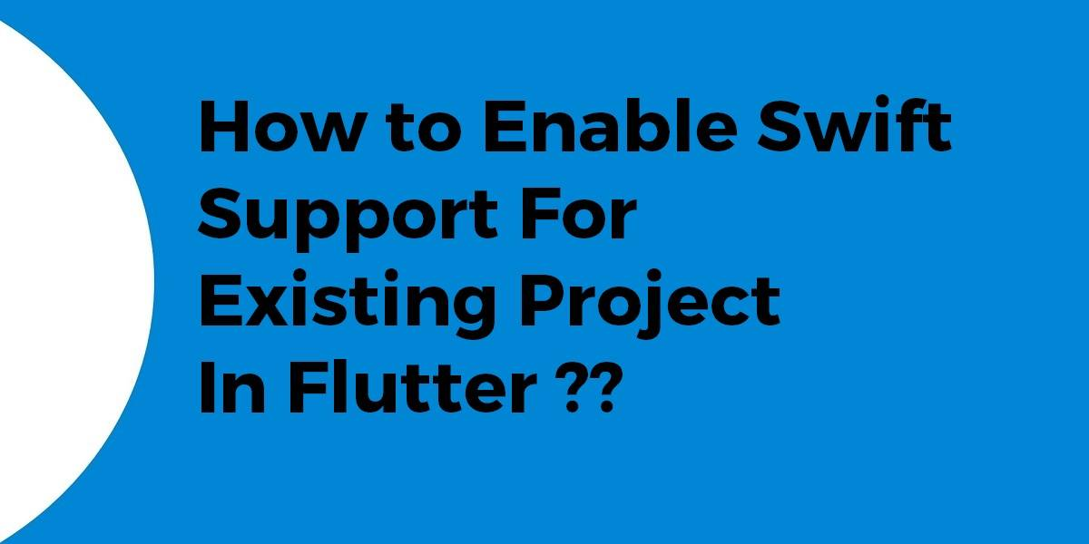 How to Enable Swift Support For Existing Project In Flutter