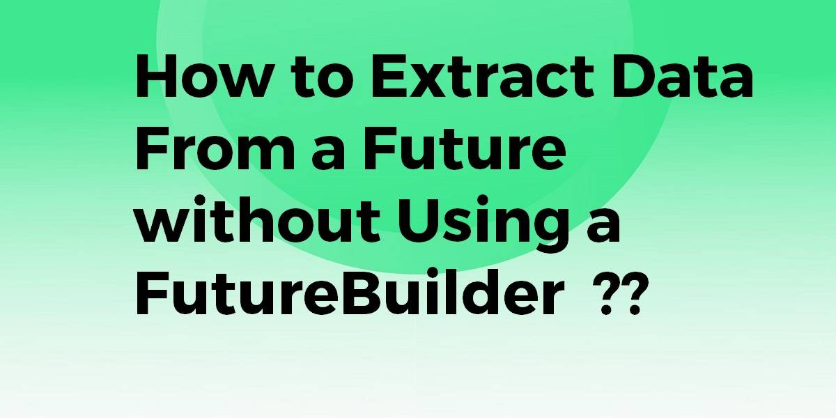 How to Extract Data from a Future without Using a FutureBuilder