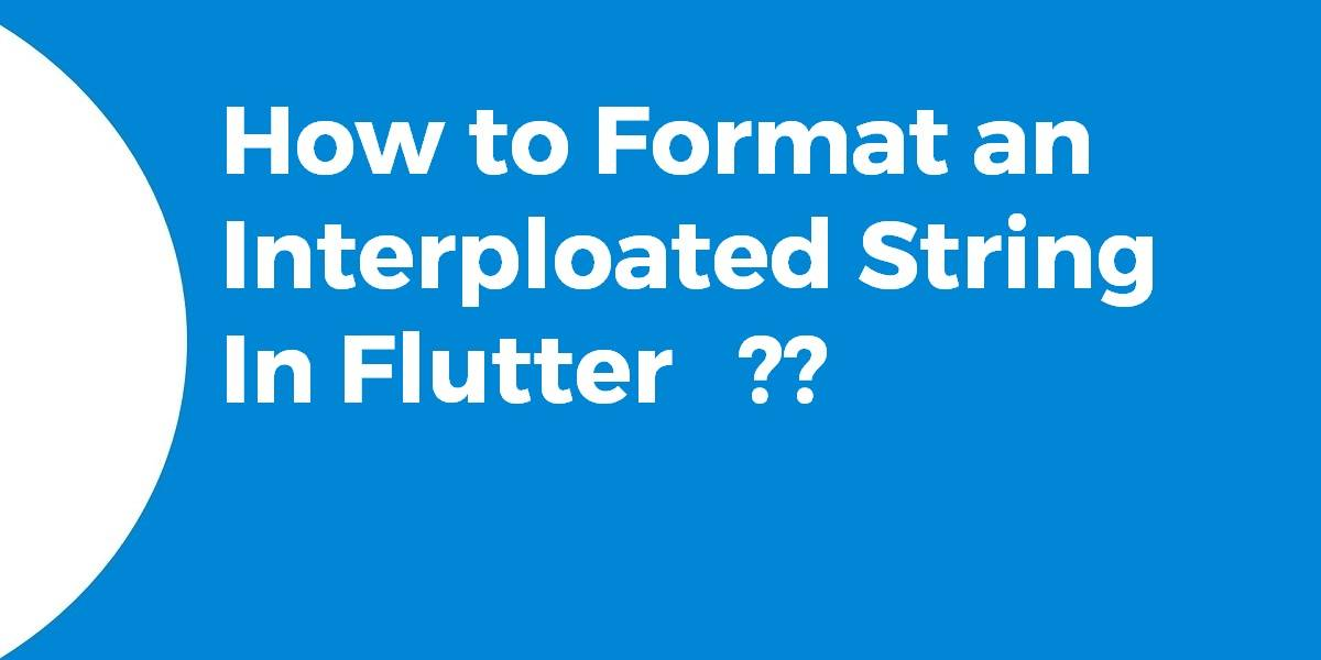 How to Format an Interploated String In Flutter