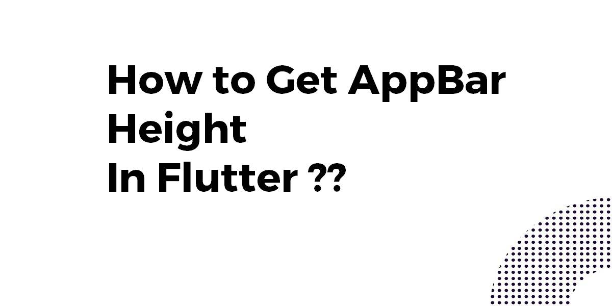 How to Get AppBar Height In Flutter