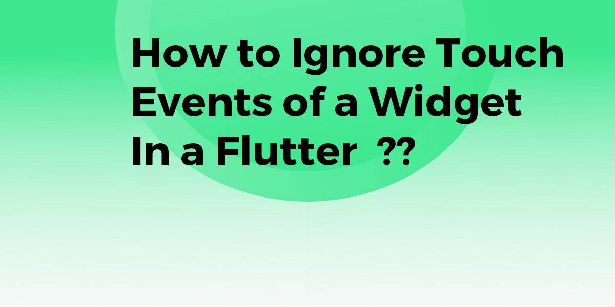 How to Ignore Touch Events of a Widget in a Flutter