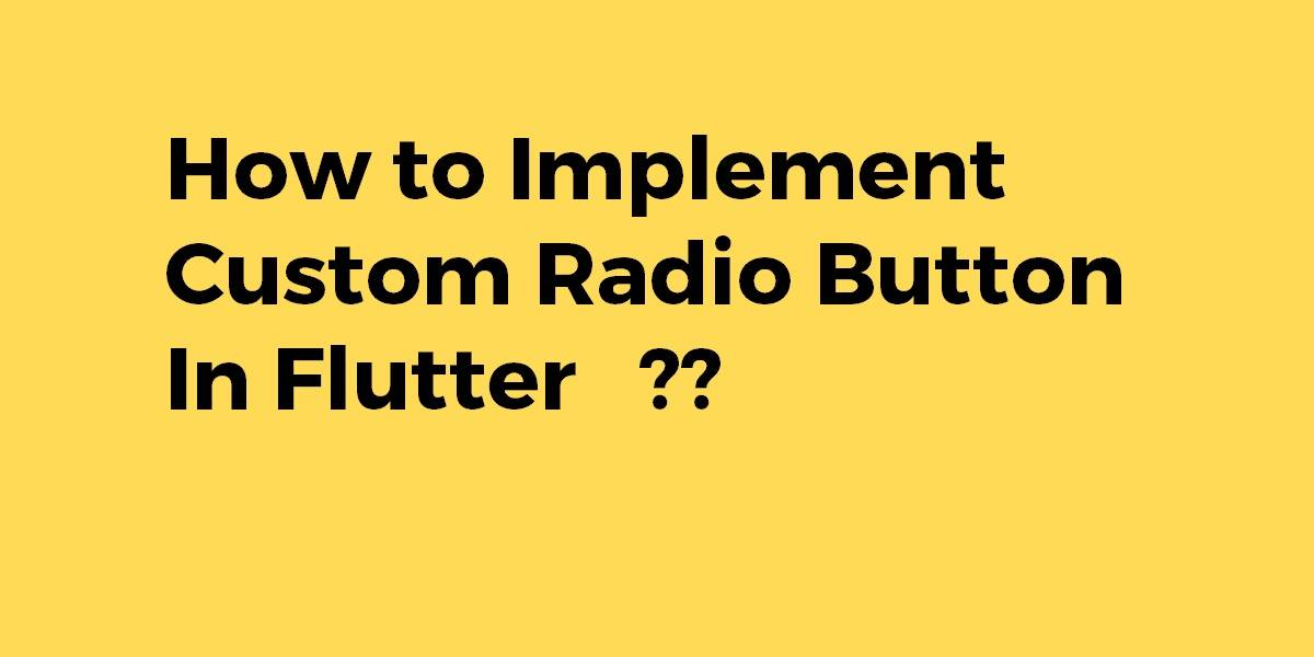 How to Implement Custom Radio Button In Flutter