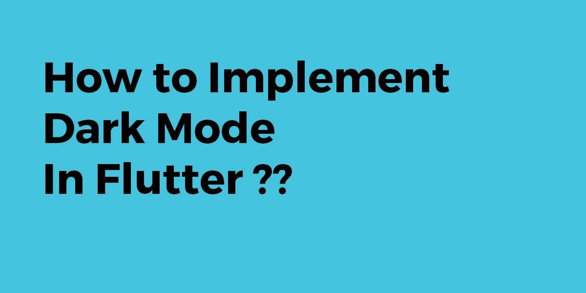 How to Implement Dark Mode In Flutter