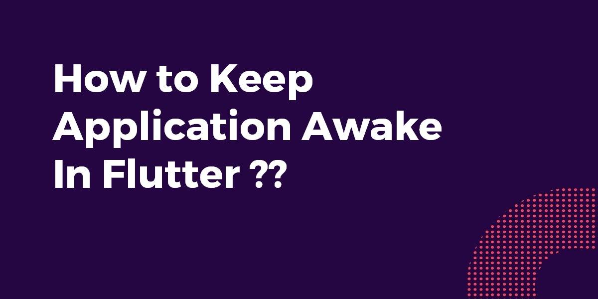 How to Keep Application Awake In Flutter