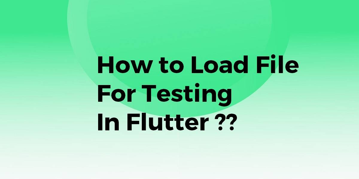 How to Load File For Testing In Flutter