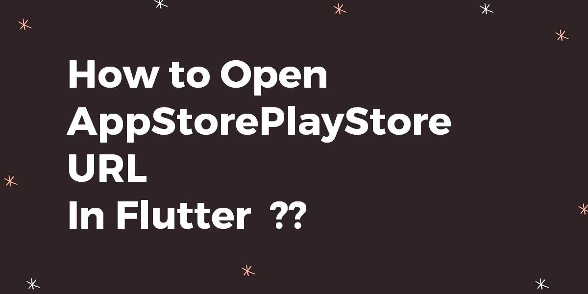 How to Open AppStorePlayStore URL In Flutter