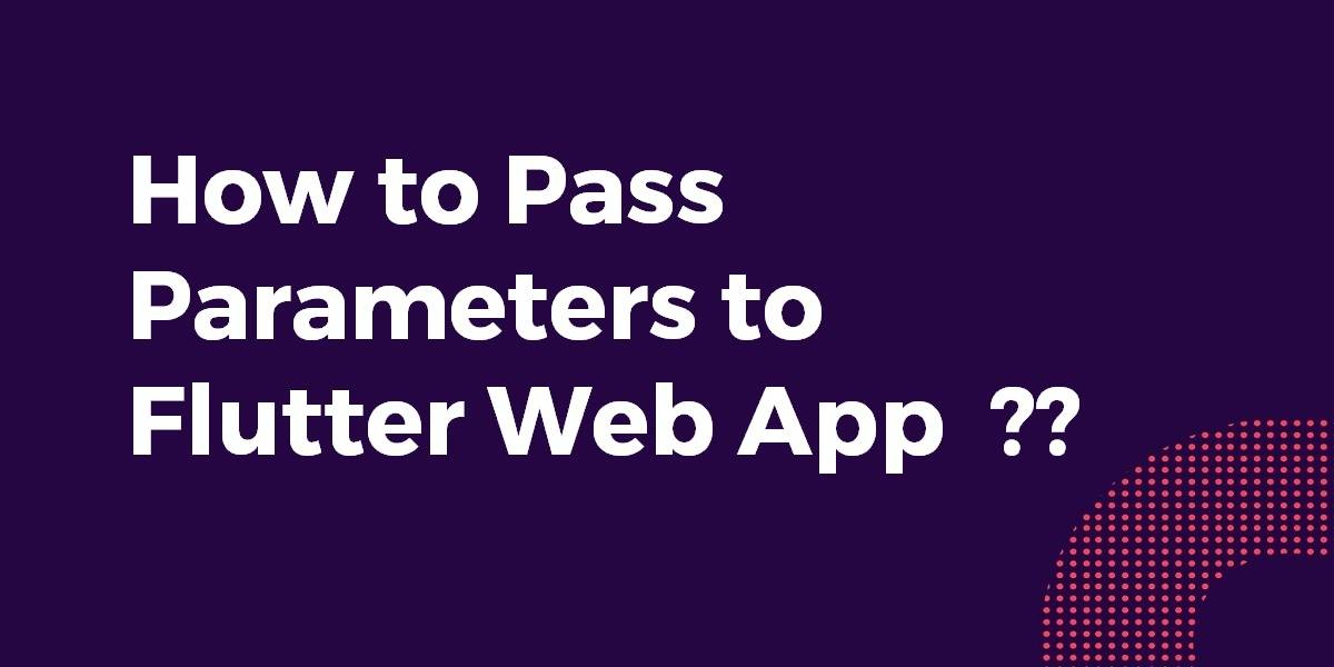 How to Pass Parameters to Flutter Web App