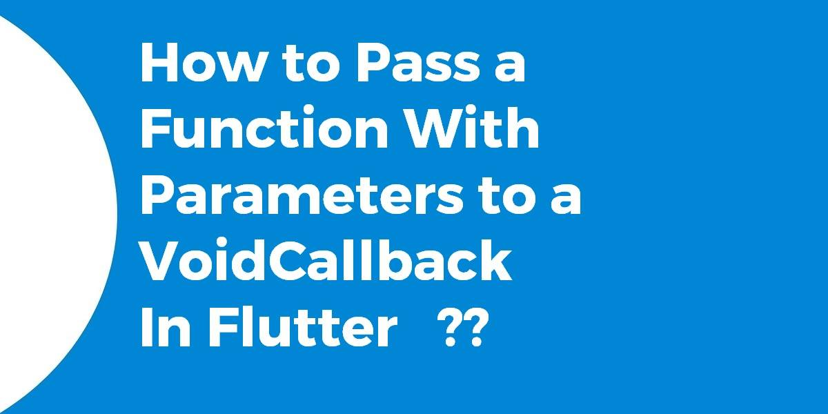 How to Pass a Function With Parameters to a VoidCallback In Flutter