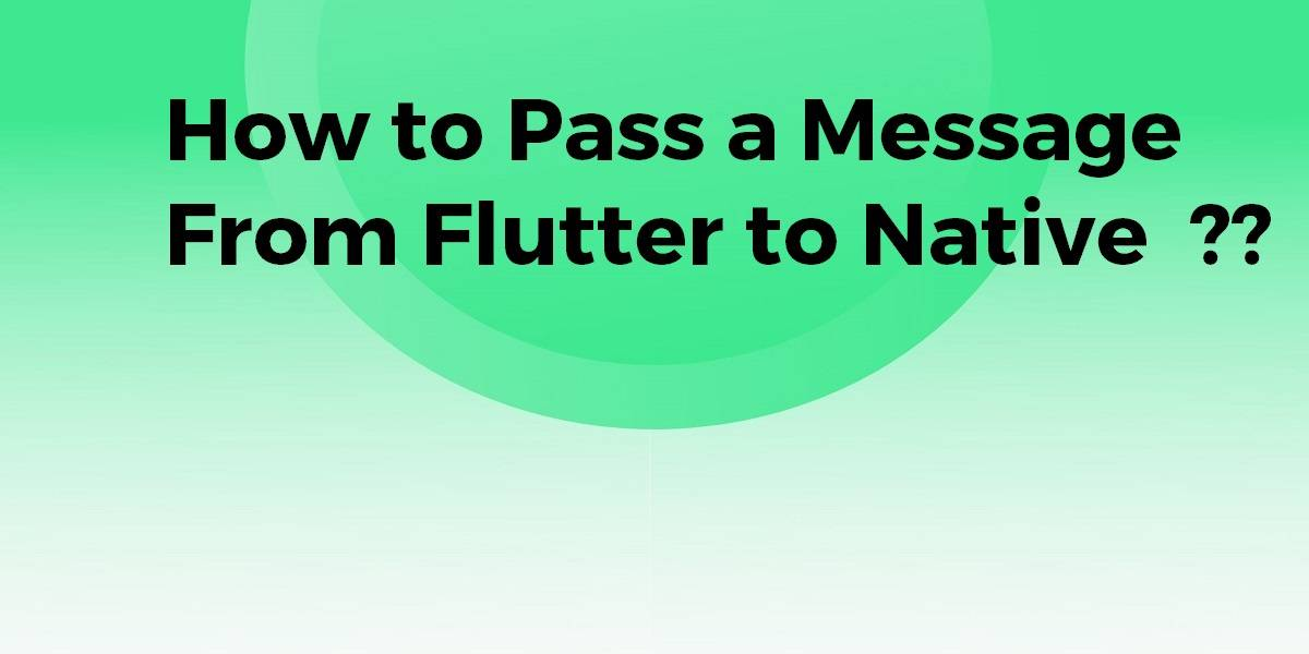 How to Pass a Message From Flutter to Native