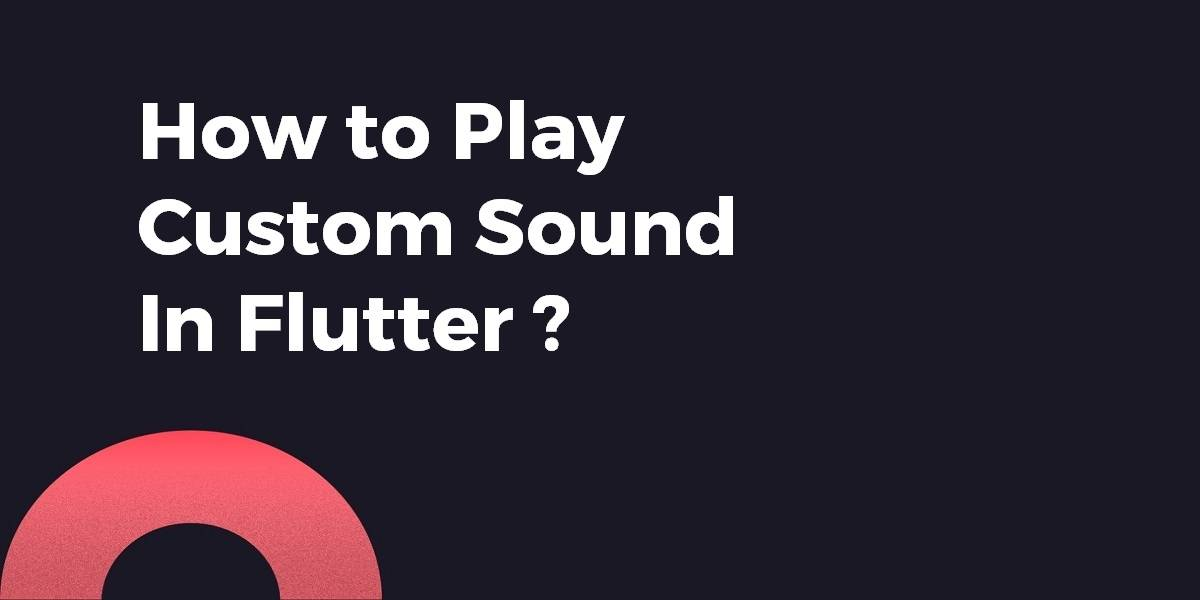 How to Play Custom Sound In Flutter