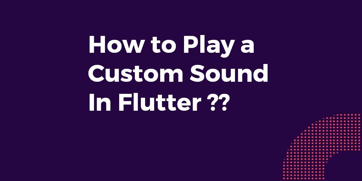 How to Play a Custom Sound In Flutter