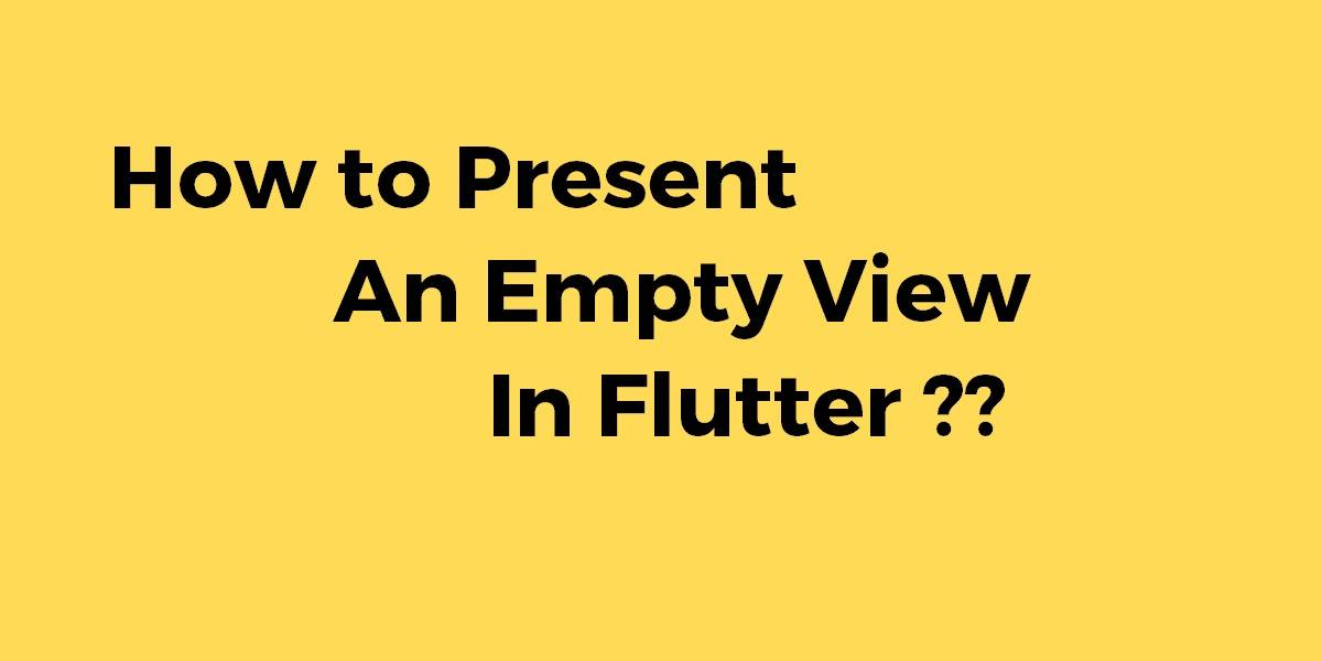 How to Present an Empty View In Flutter