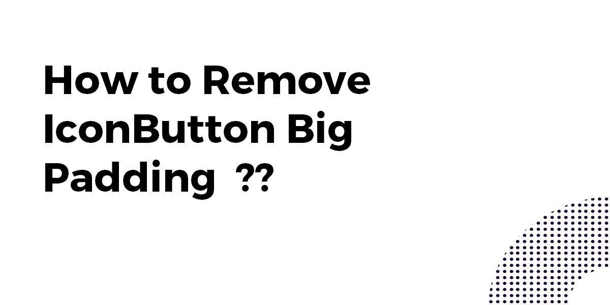How to Remove IconButton Big Padding