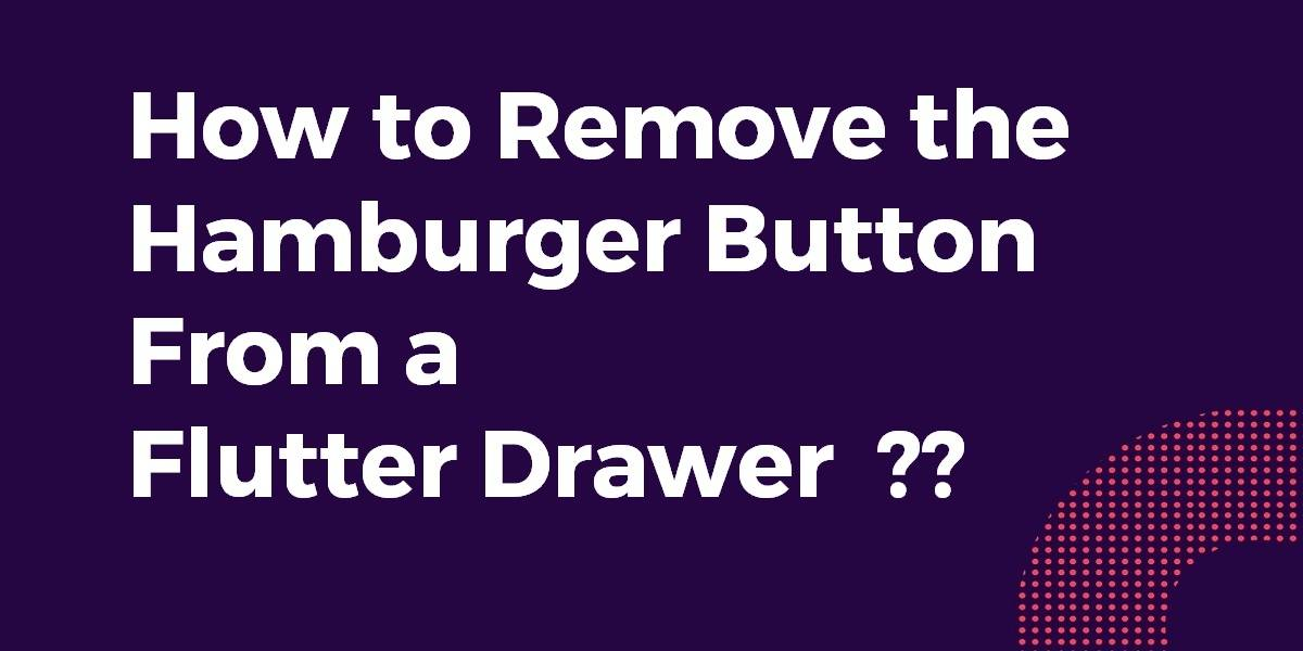 How to Remove the Hamburger Button From a Flutter Drawer