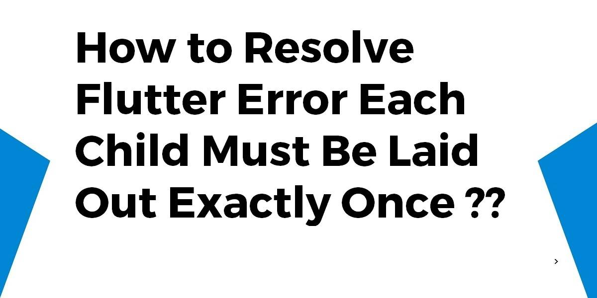 How to Resolve Flutter Error Each Child Must Be Laid Out Exactly Once