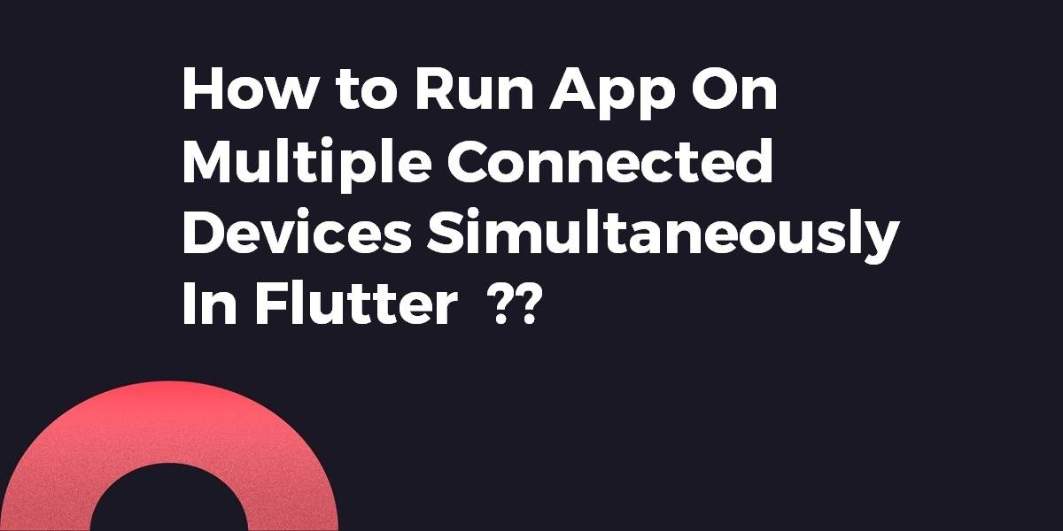 How to Run App On Multiple Connected Devices Simultaneously In Flutter
