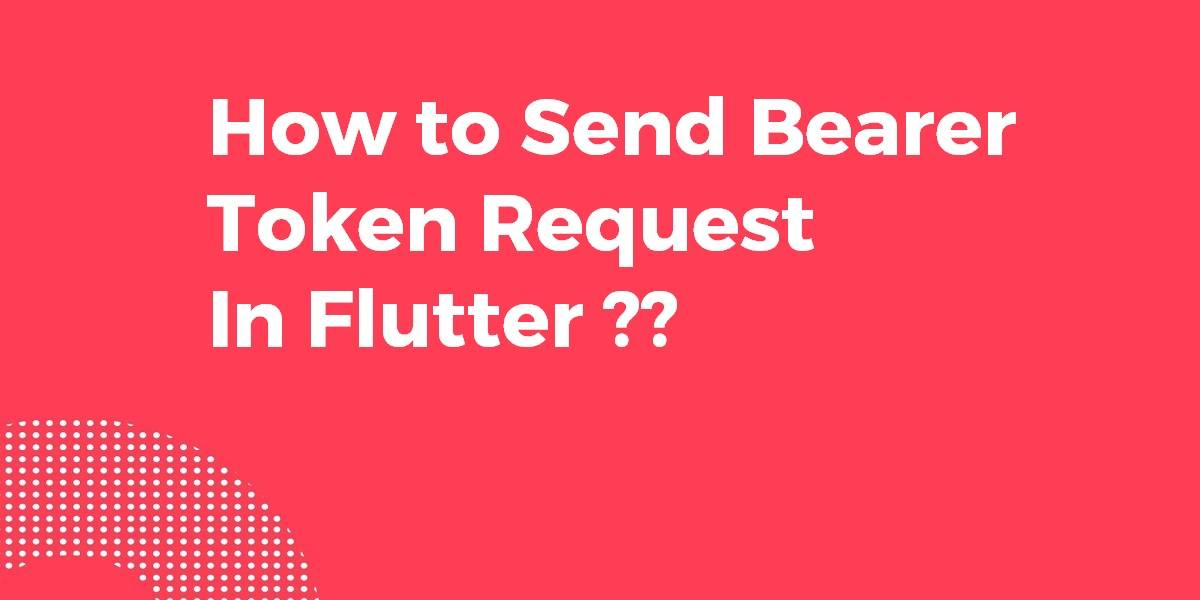 How to Send Bearer Token Request In Flutter