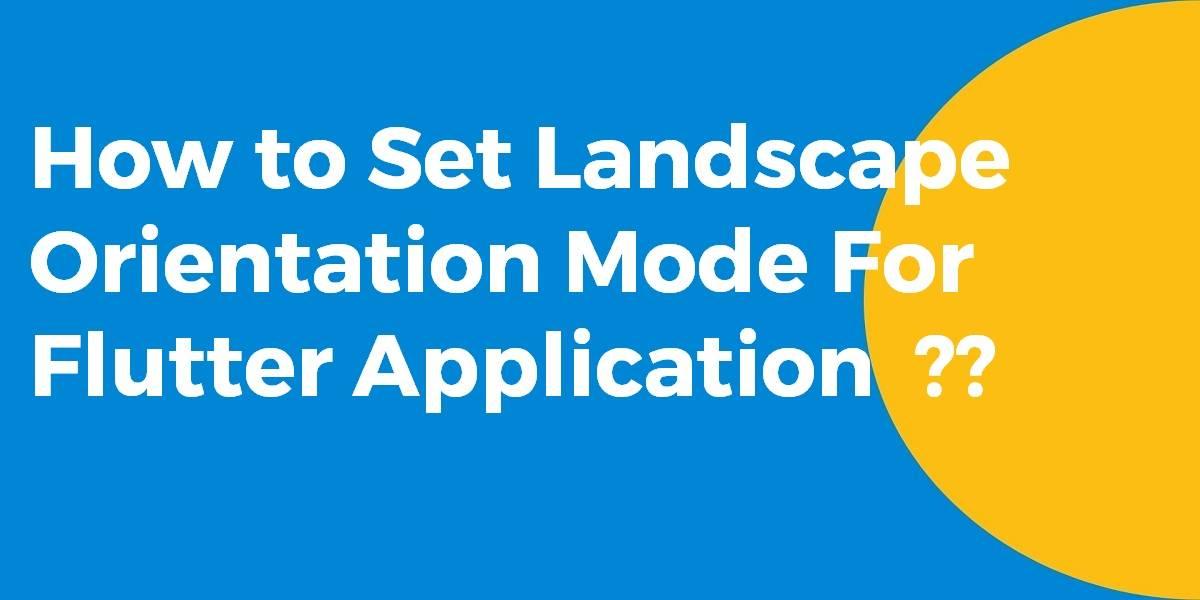 How to Set Landscape Orientation Mode For Flutter Application