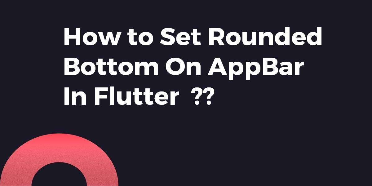 How to Set Rounded Bottom on AppBar In Flutter