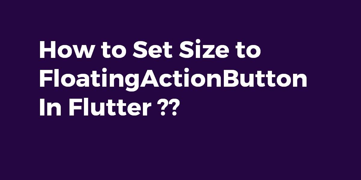 How to Set Size to FloatingActionButton In Flutter