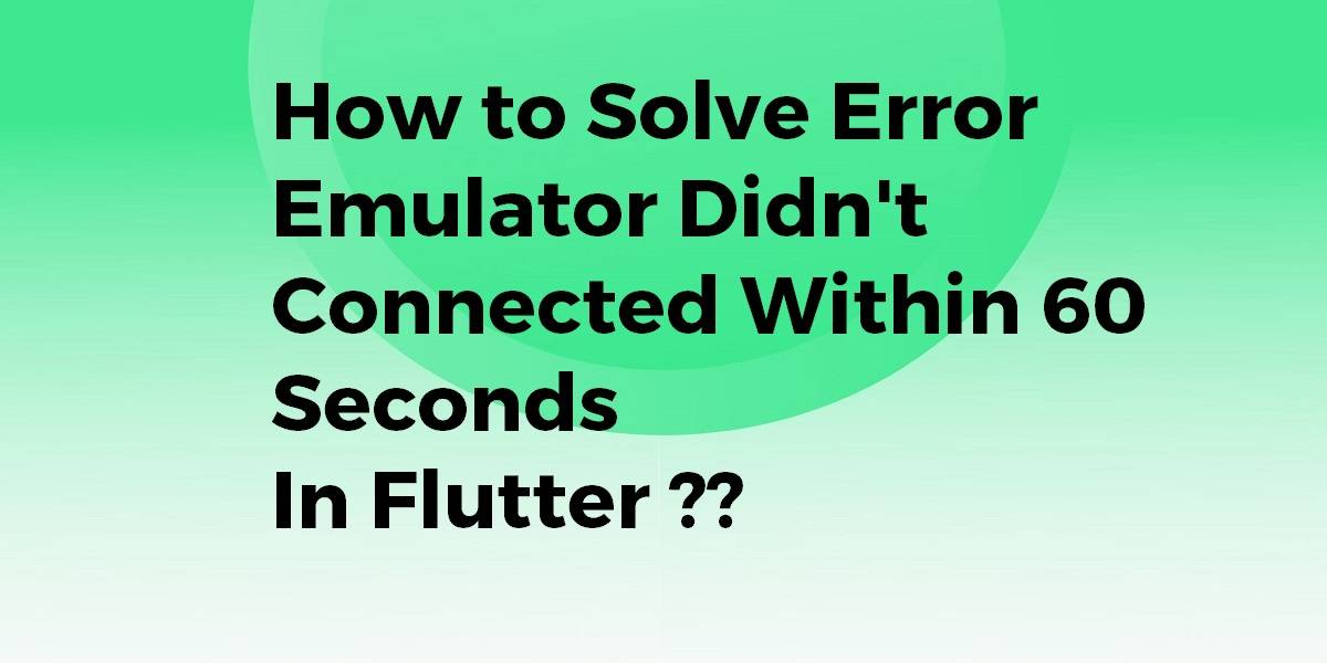 How to Solve Error Emulator Didn't Connected Within 60 Seconds In Flutter