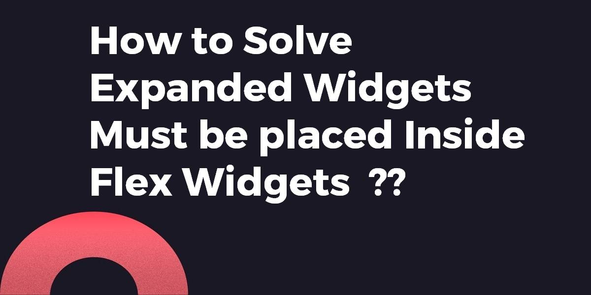 How to Solve Expanded Widgets must be placed Inside Flex Widgets