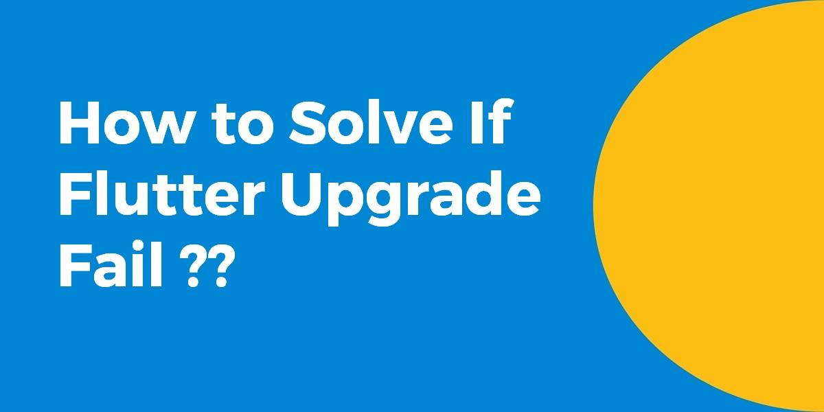 How to Solve If Flutter Upgrade Fail