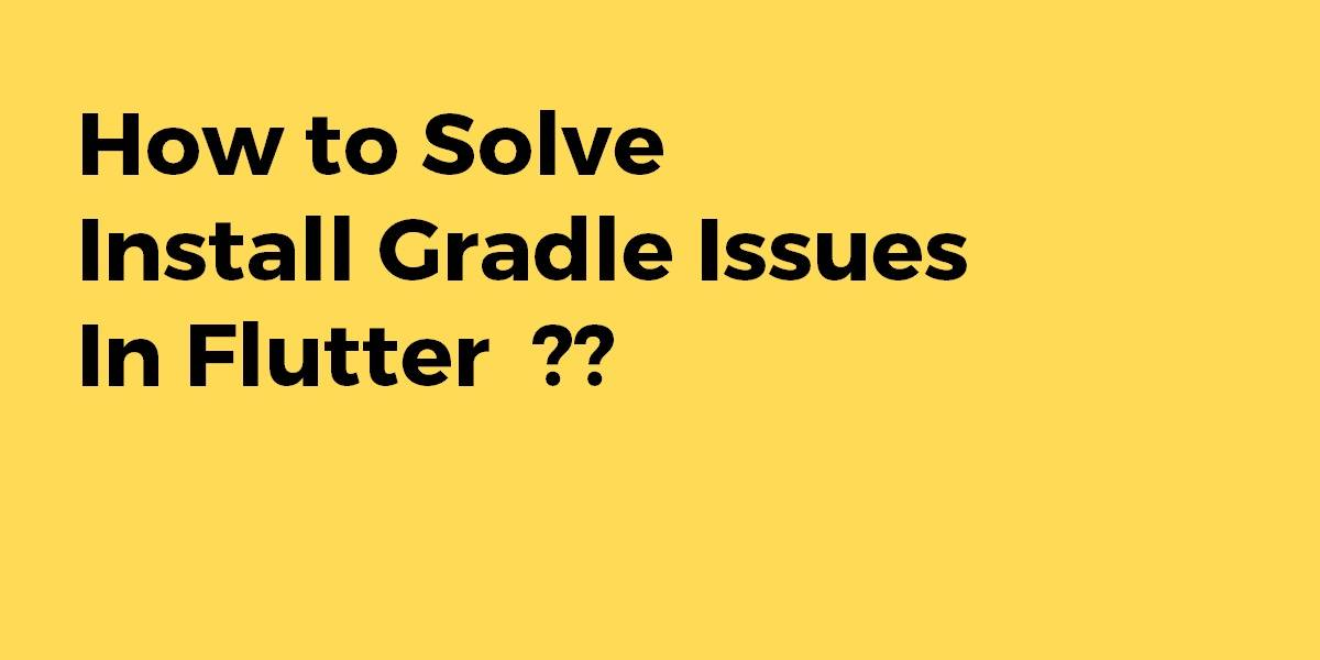 How to Solve Install Gradle Issues In Flutter