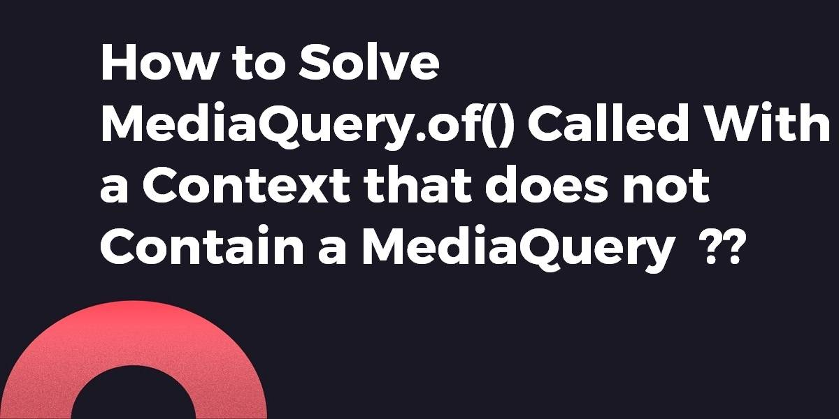 How to Solve MediaQuery.of() Called With a Context that does not Contain a MediaQuery