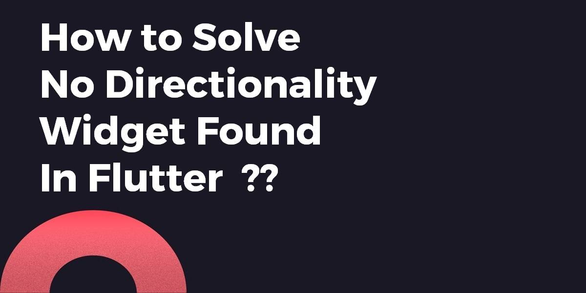 How to Solve No Directionality Widget Found In Flutter