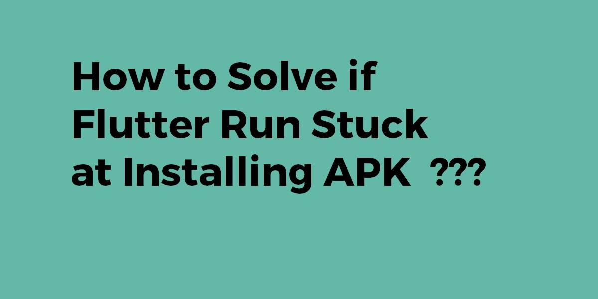 How to Solve if Flutter Run Stuck at Installing APK