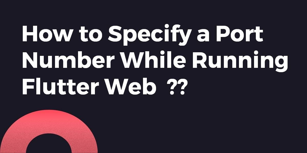 How to Specify a Port Number While Running Flutter Web
