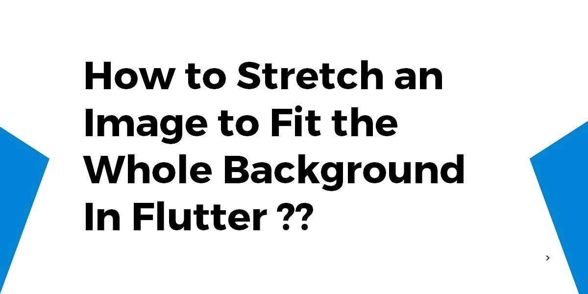 How to Stretch an Image to Fit the Whole Background In Flutter