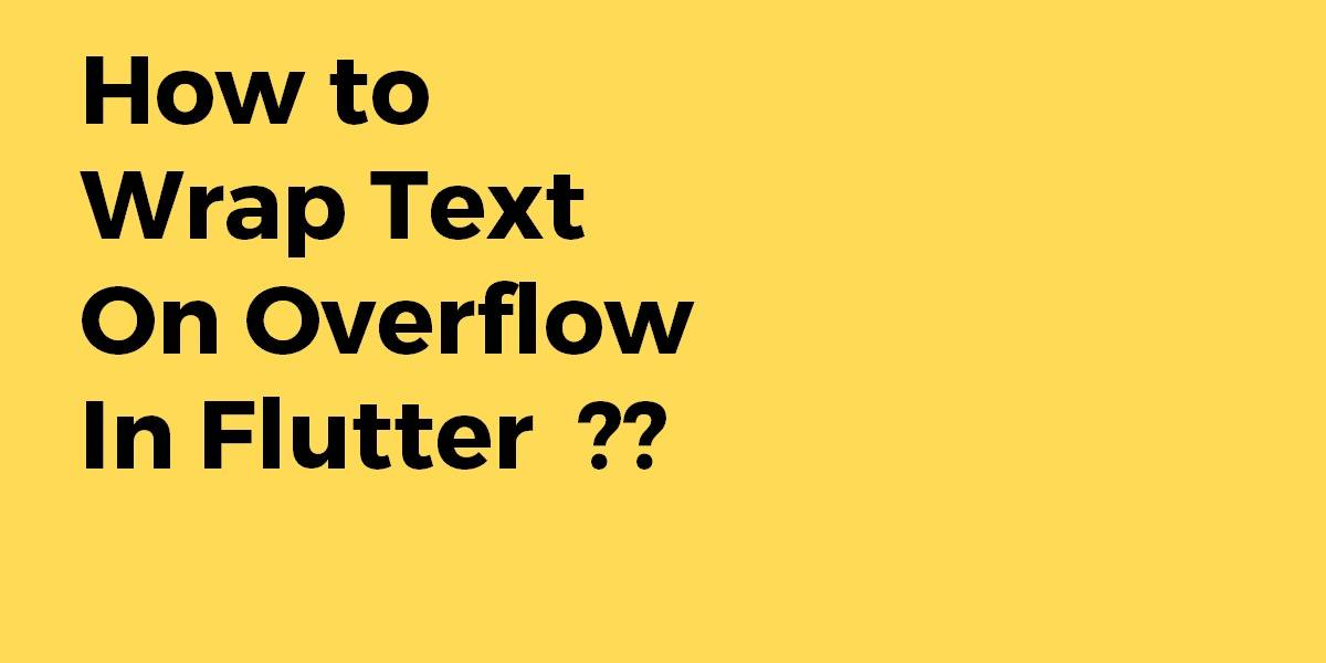 How to Wrap Text On Overflow In Flutter