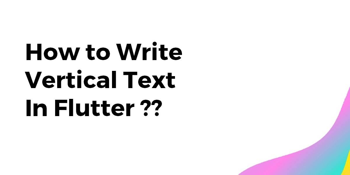How to Write Vertical Text In Flutter