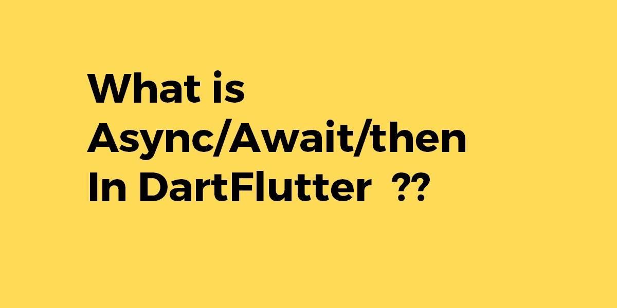 What is AsyncAwaitthen In DartFlutter