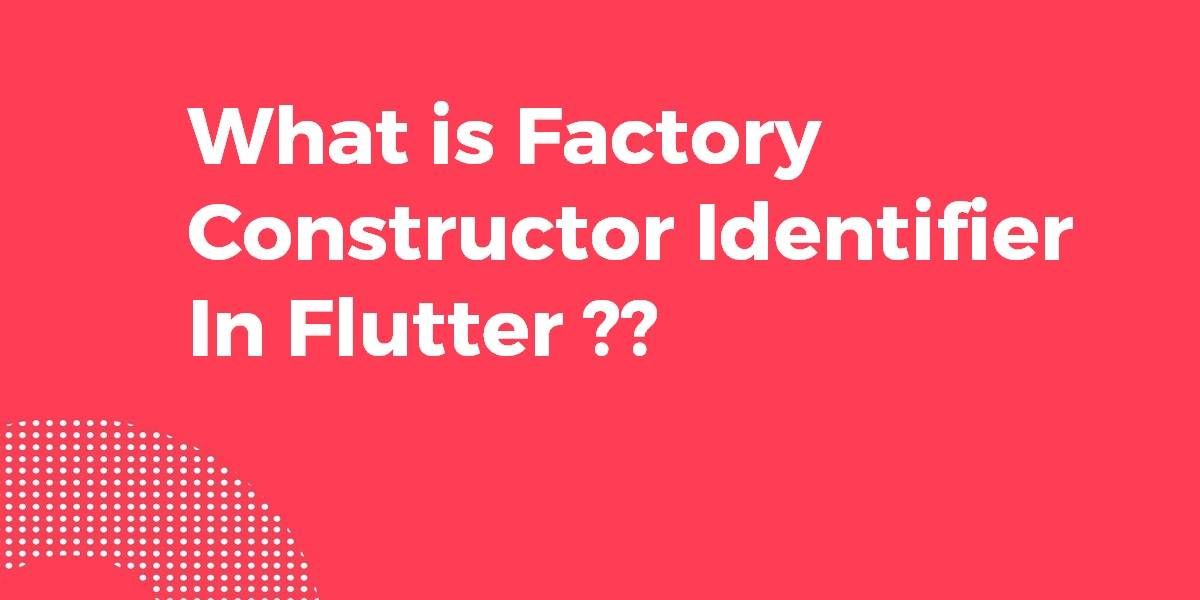 What is Factory Constructor Identifier In Flutter