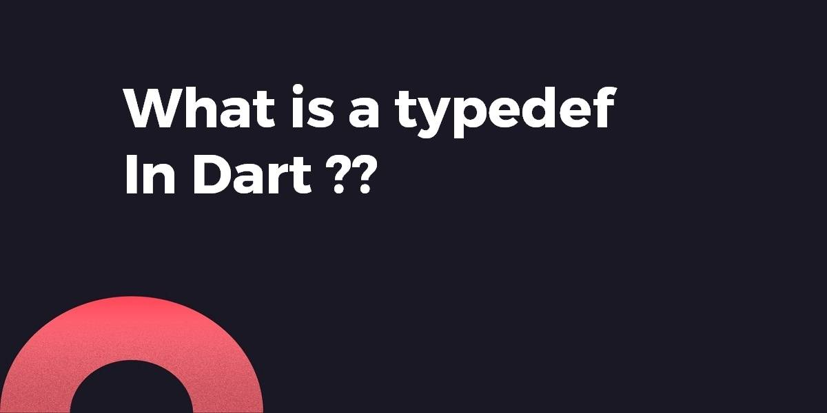 What is a typedef In Dart