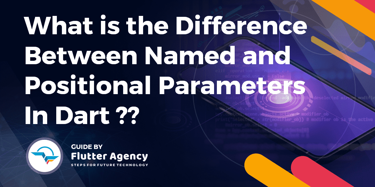 What is the Difference Between Named and Positional Parameters in Dart