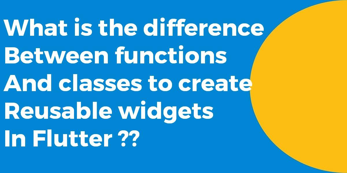 What is the difference between functions and classes to create reusable widgets