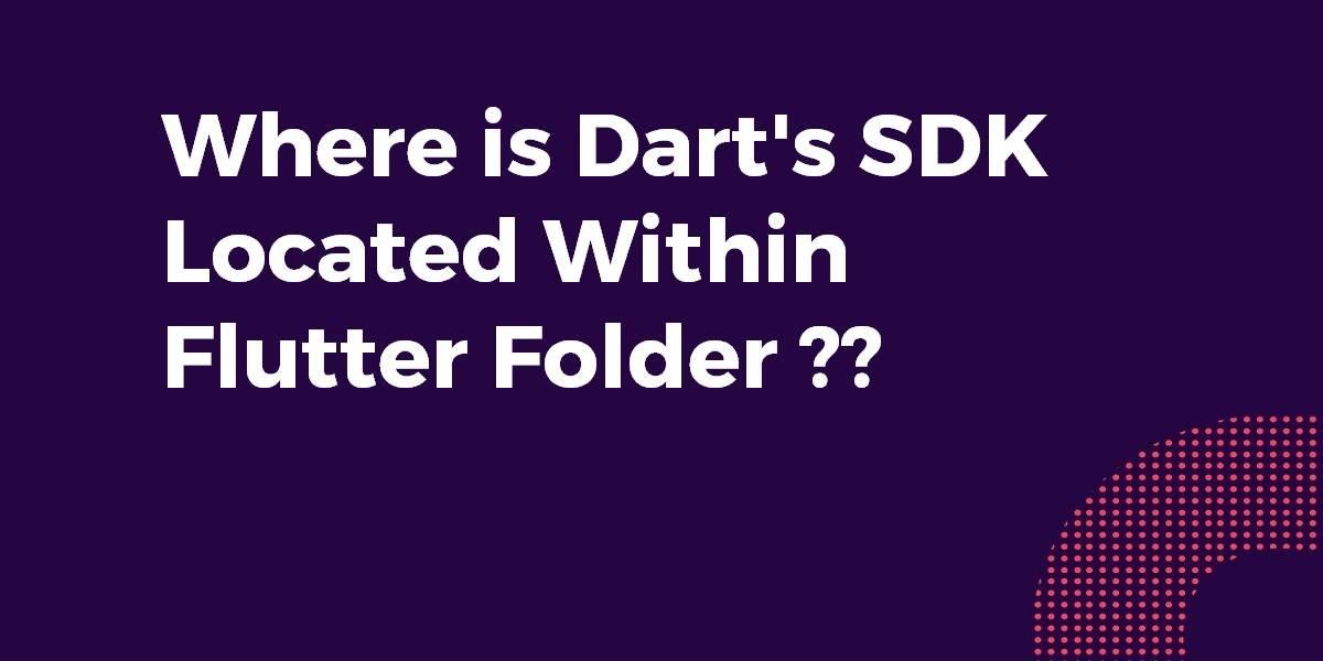 Where is Dart's SDK Located Within Flutter Folder