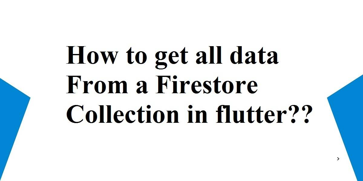 get all data from a Firestore collection in flutter