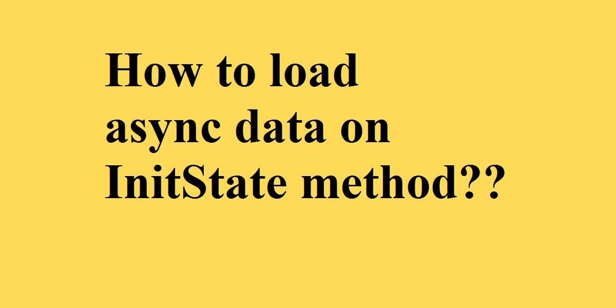 load async data on InitState method
