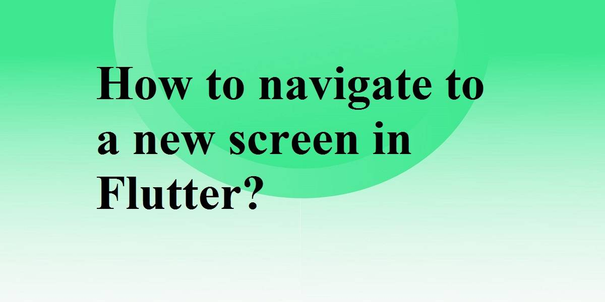 navigate to a new screen in flutter